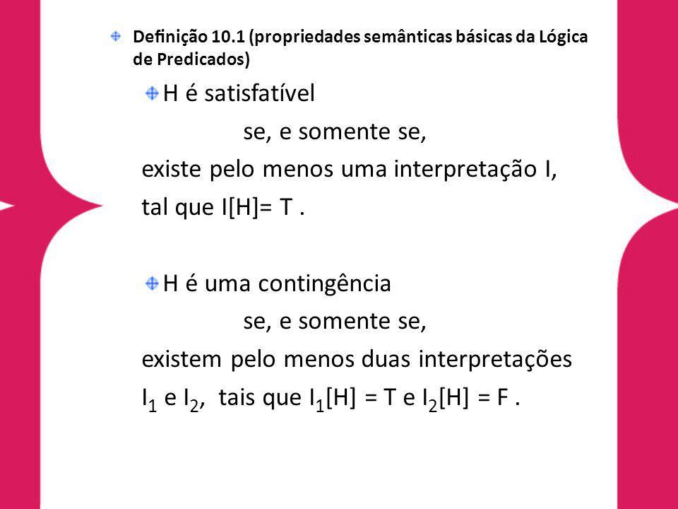 existe pelo menos uma interpretação I, tal que I[H]= T .